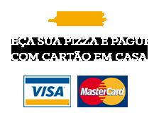 Compre sua Pizza e pague com os cartões em casa